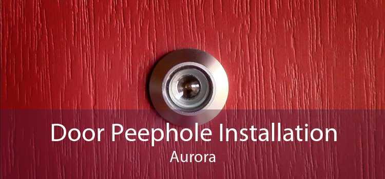 Door Peephole Installation Aurora