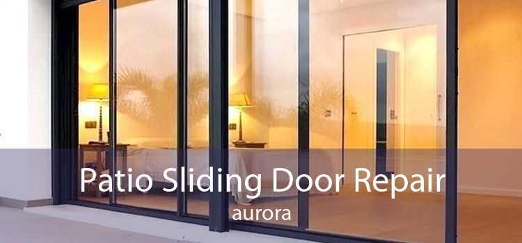 Patio Sliding Door Repair aurora
